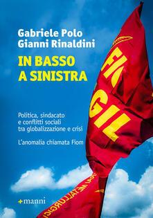 In basso a sinistra. Politica, sindacato e conflitti sociali tra globalizzazione e crisi. L'anomalia chiamata - Gabriele Polo,Gianni Rinaldini - copertina