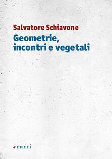 Geometrie, incontri e vegetali - Salvatore Schiavone - copertina