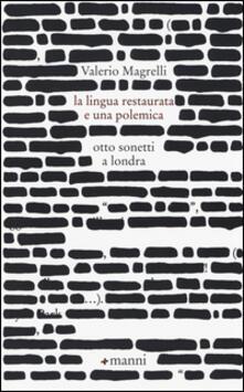 La lingua restaurata e una polemica. Otto sonetti a Londra - Valerio Magrelli - copertina