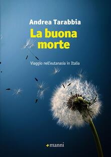 La buona morte. Viaggio nell'eutanasia in Italia - Andrea Tarabbia - copertina