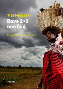 Dove 2+2 non fa 4. Diario di un medico in Africa - Tita Fogazzi - copertina