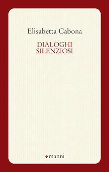 Dialoghi silenziosi - Elisabetta Cabona - copertina