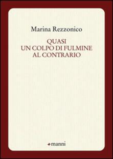 Quasi un colpo di fulmine al contrario - Marina Rezzonico - copertina