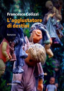 L' aggiustatore di destini - Francesco Colizzi - copertina