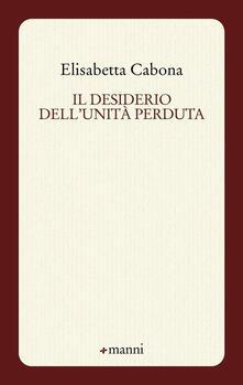 Il desiderio dell'unità perduta - Elisabetta Cabona - copertina