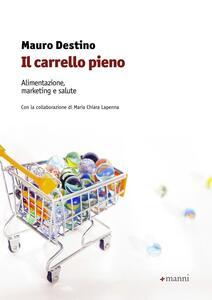 Il carrello pieno. Alimentazione, marketing e salute - Mauro Destino,M. Chiara Lapenna - copertina