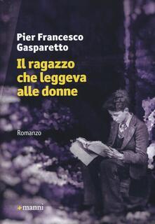 Il ragazzo che leggeva alle donne - Pier Francesco Gasparetto - copertina