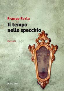 Il tempo nello specchio - Franco Ferla - copertina
