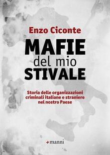 Mafie del mio stivale. Storia delle organizzazioni criminali italiane e straniere nel nostro Paese - Enzo Ciconte - copertina
