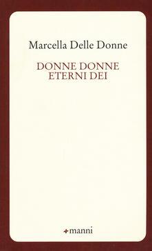 Donne donne eterni dei - Marcella Delle Donne - copertina