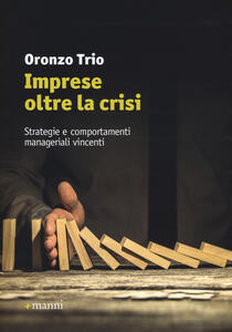 Imprese oltre la crisi. Strategie e comportamenti manageriali vincenti