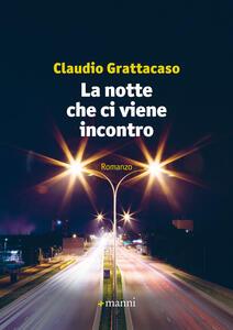 La notte che ci viene incontro - Claudio Grattacaso - copertina
