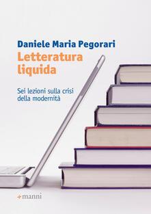 Letteratura liquida. Sei lezioni sulla crisi della modernità - Daniele Maria Pegorari - copertina