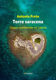 Torre saracena. Viaggio sentimentale nel Salento - Antonio Prete - copertina