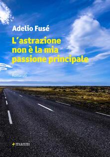 L' astrazione non è la mia passione principale - Adelio Fusé - copertina