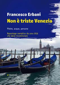 Non è triste Venezia. Pietre, acque, persone. Reportage narrativo da una città che deve ricominciare - Francesco Erbani - copertina