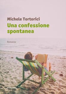 Una confessione spontanea - Michele Tortorici - copertina