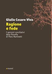 Ragione e fede. I percorsi conciliativi della filosofia di Piero Martinetti - Giulio Cesare Viva - copertina