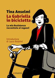 La Gabriella in bicicletta. La mia Resistenza raccontata ai ragazzi - Tina Anselmi - copertina