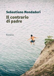 Il contrario di padre - Sebastiano Mondadori - copertina