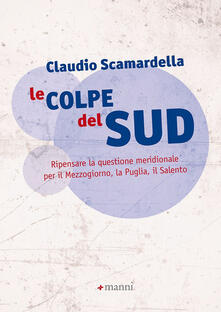 Nordestcaffeisola.it Le colpe del Sud. Ripensare la questione meridionale per il Mezzogiorno, la Puglia, il Salento Image