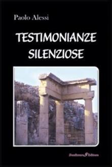 Testimonianze silenziose - Paolo Alessi - copertina