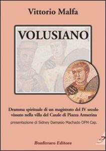 Volusiano. Dramma spirituale di un magistrato del IV secolo vissuto nella villa del Casale di piazza Armerina