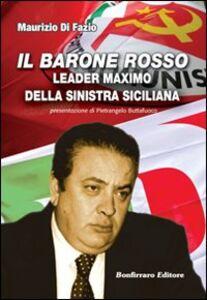 Il barone rosso leader maximo della Sinistra siciliana
