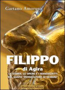 Filippo di Agira. La storia, le opere, e i manoscritti sul Santo «persecutore di demoni»