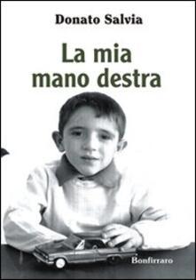 La mia mano destra - Donato Salvia - copertina