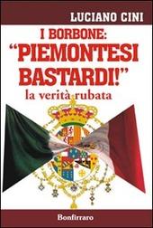 I Borbone. «Piemontesi bastardi» la verita rubata