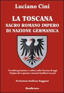 La Toscana sacro romano impero di nazione germanica. L'eredità germanica e celtica nella Toscana di oggi. Origine dei cognomi e stemmi familiari toscani