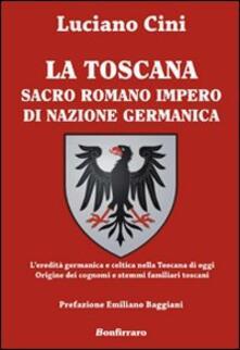 Antondemarirreguera.es La Toscana sacro romano impero di nazione germanica. L'eredità germanica e celtica nella Toscana di oggi. Origine dei cognomi e stemmi familiari toscani Image