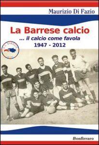 La Barrese calcio... Il calcio come favola 1947-2012