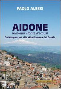 Aidone (Ayn-dun-fonte d'acqua). Da Morgantina alla villa romana del casale