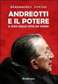 Andreotti e il potere. Il divo Giulio visto da vicino
