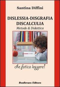 Dislessia. Disgrafia. Discalculia. Metodo & didattica