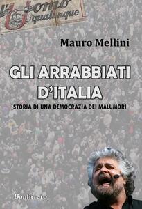 Gli arrabbiati d'Italia. Storia di una democrazia dei malumori