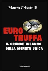 Eurotruffa. Il grande inganno della moneta unica