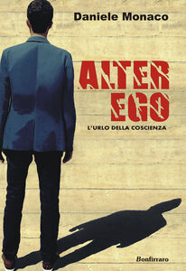 Alter ego. L'urlo della coscienza