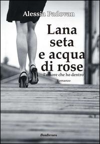 Lana seta e acqua di rose. L'amore che ho dentro