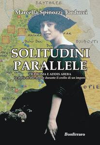Solitudini parallele. Tra Roma e Addis Abeba la storia di due donne durante il crollo di un Impero