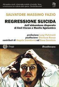 Regressione suicida dell'abbandono disperato di Emil Cioran e Manlio Sgalambro - Salvatore M. Fazio - copertina