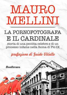La pornofotografa e il cardinale. Storia di una pentita celebre e di un processo infame nella Roma di Pio IX