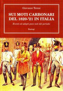 Sui moti carbonari del 1820-'21 in Italia eventi ed adepti poco noti del periodo