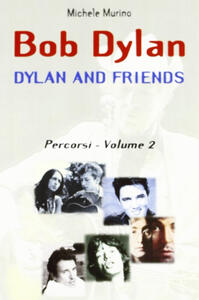 Bob Dylan. Dylan and friends. Percorsi. Vol. 2 - Michele Murino - copertina