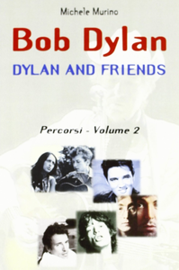 Libro Bob Dylan. Dylan and friends. Percorsi. Vol. 2 Michele Murino