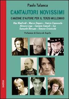 Cantautori novissimi. Canzone d'autore per il terzo millennio - Paolo Talanca - copertina