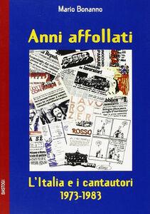 Anni affollati. L'Italia e i cantautori 1973-1983
