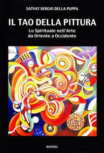 Il tao della pittura. Lo spirituale nell'arte da oriente a occidente